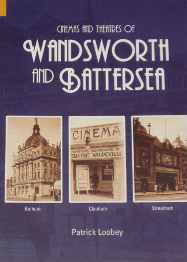 Cinemas and Theatres of Wandsworth and Battersea, by Patrick Loobey
